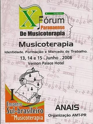 2008 – Anais do X Fórum Paranaense de Musicoterapia e I Encontro Sul Brasileiro de Musicoterapia.