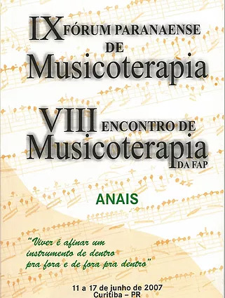 2007 – Anais do IX Fórum Paranaense de Musicoterapia e VIII Encontro de Musicoterapia da FAP.